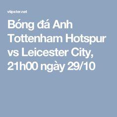 Bóng đá Anh Tottenham Hotspur vs Leicester City, 21h00 ngày 29/10