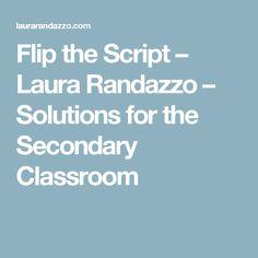 Flip the Script – Laura  Randazzo – Solutions for the Secondary Classroom