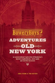 The Bowery Boys: Adventures in Old New York: An Unconventional Exploration of Manhattan's Historic Neighborhoods, Secret Spots and Colorful Characters by Greg Young The Bowery Boys, Best Travel Books, Columbus Circle, Living In New York, Coney Island, Best Cities, History Books, Old And New, New York City