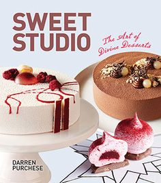 """Sweet Studio: The Art of Divine Desserts"" | Pastry chef: Darren Purchese // Publisher: Murdoch Books"