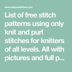 List of free stitch patterns using only knit and purl stitches for knitters of all levels. All with pictures and full patterns.