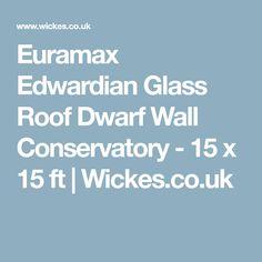 Euramax Edwardian Glass Roof Dwarf Wall Conservatory - 15 x 15 ft