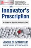 The Innovator's Prescription : A Disruptive Solution for Health Care by Jerome H. Grossman, Clayton M. Christensen and Jason Hwang Hardcover) for sale online The Innovator's Dilemma, Robert Wood Johnson, Seven Habits, Disruptive Innovation, Health Care Reform, Interesting Reads, Solution, Emotional Intelligence, Nonfiction Books
