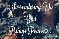 Often I struggle to get my way, and am relieved when I feel the peace of surrender.  #peace #surrender