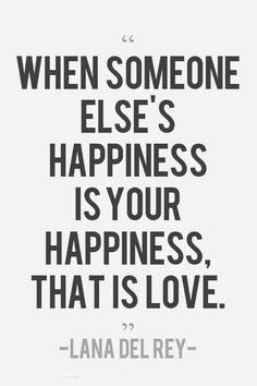 """When someone else's happiness is your happiness, that is love."" -Lana Del Rey band tussen de zussen"