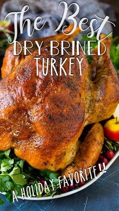 This dry brined turkey is coated in a blend of salt, herbs and spices, then roasted to golden brown perfection.