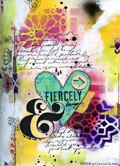 Ronda Palazzari Fiercely Loving On this Art journal page, I used more of the deli paper gelli prints.  This time I cut the squiggles print out in the shape of a heart.  Did you notice the Moroccan Stencil spray painted on the background or the yellow squiggles placed around the page?  I had another small ampersand left over and thought it would finish the page nicely.
