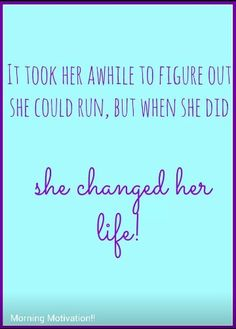 It took her awhile to figure out she could run, but when she did she changed her life.