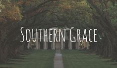 All Things Southern | All things Southern and graceful. | Style