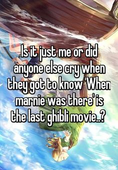 Is it just me or did anyone else cry when they got to know 'When marnie was there' is the last ghibli movie..?