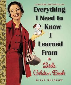 Everything I Need To Know I Learned From a Little Golden Book by Diane Mukdrow. A gift book really for ALL occasions & yes perfect for graduation