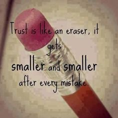 Trust Is Like An Eraser love quotes quote trust