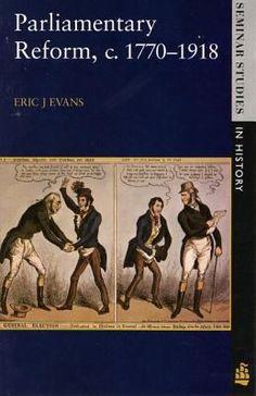 """Eric J. Evans. """"Parliamentary reform, c1770-1918."""" JN521.E83"""