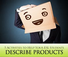 Product Descriptions. 5 Great Activities to Help Your ESL Students Describe Products