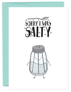 Sorry I left a bad taste in your mouth with that sass I threw your way. We all get salty. We should all have this card in our back pocket. • A6 folded card • blank inside • matching French Paper envel
