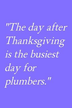 Funny quote for the day after #thanksgiving #funnythanksgivingquotes #plumbers