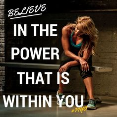 Believe in the power that is within you.  #piyo  http://www.chalenejohnson.com/piyo