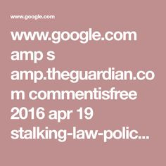 www.google.com amp s amp.theguardian.com commentisfree 2016 apr 19 stalking-law-police-lily-allen-stalked-criminal-justice-system