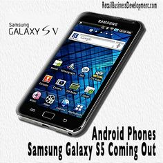 Android Phones - Samsung Galaxy S5 Coming Out