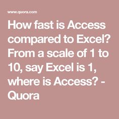 How fast is Access compared to Excel? From a scale of 1 to say Excel is where is Access? Thing 1, Scale, Good Things, Sayings, Math, Trends, Weighing Scale, Lyrics