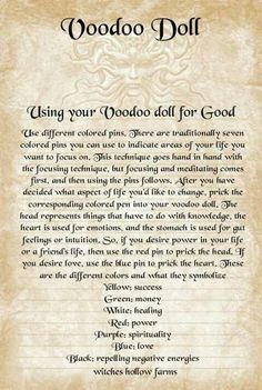 Using your Voodoo Doll for Good. Use different colored Pins. There are traditionally seven colored pins you can use to indicate areas of your life you want to focus on. Order your Voodoo Love spells from www.spellsandpsychics.co.za Order love spells from Spells and Psychics