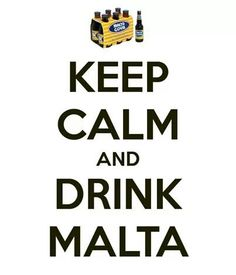 Keep calm and drink malta...