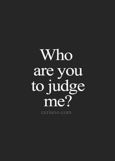 I don't give a damn if your the president who are you to judge me Quotes Deep Feelings, Mood Quotes, Attitude Quotes, Sarcastic Quotes, True Quotes, Motivational Quotes, Qoutes, Comfort Quotes, Postive Quotes