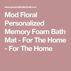 Mod Floral Personalized Memory Foam Bath Mat - For The Home - For The Home