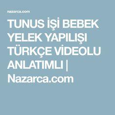 TUNUS İŞİ BEBEK YELEK YAPILIŞI TÜRKÇE VİDEOLU ANLATIMLI   Nazarca.com