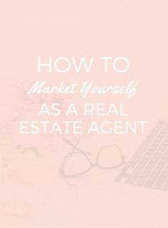 How To Market Yourself as a Real Estate Agent - Balderdash House