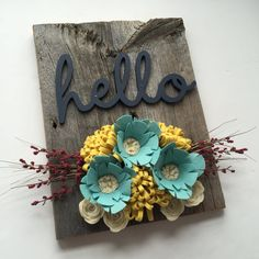 Barn wood Felt Flowers Laser Cut Hello Sign by 3BirdsOnMyDoorstep