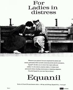 Prescribe Equanil for your next lady in distress - particularly before and after menstrual periods and the menopause. Advertisement published in British Medical Journal, October Vintage Medical, Vintage Ads, Vintage Ephemera, Corporate Crime, Mental Illness Quotes, Utopian Society, Medical Photos, Old Advertisements, Retro Advertising