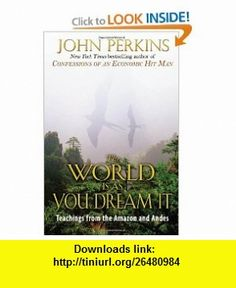 The World Is As You Dream It Teachings from the Amazon and Andes (9780892814596) John Perkins , ISBN-10: 0892814594  , ISBN-13: 978-0892814596 ,  , tutorials , pdf , ebook , torrent , downloads , rapidshare , filesonic , hotfile , megaupload , fileserve
