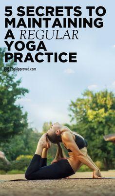 www.facebook.com/myactivelifestyle 5 Secrets To Maintaining a Regular Yoga Practice