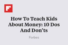 How To Teach Kids About Money: 10 Dos And Don'ts http://flip.it/bJ7S4