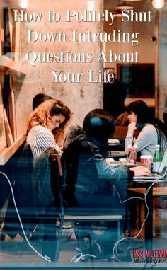 People are nosey, it's true. But when they start asking intruding questions, you can (politely) shut them down. Here's how!