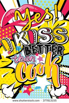 Pop art Yes! I kiss better than cook quote type with lips and stars vector elements. Bang, explosion decorative halftone poster illustration