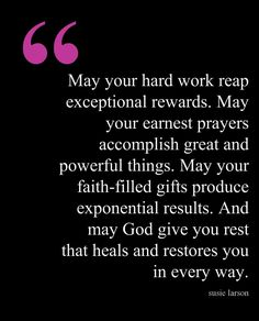 End of Day Blessing May your hard work reap exceptional rewards . . .