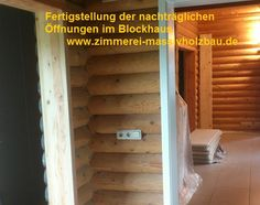 öffnen der Blockhauswand, Fertigstellung im Blockhaus, Massivholzhaus in NRW - Köln, Bonn, Siegburg, Lohmar, Leichlingen, Bergisches Land