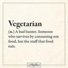 """"""" Végétarien : ( nom ) Un mauvais chasseur. Quelqu'un qui survit en ne mangeant pas de la nourriture mais les trucs que la nourriture mange."""" / By Hipdict."""