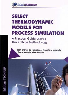 Select thermodynamic models for process simulation : a practical guide using a three steps methodology / Jean-Charles de Hemptinne ... [et al.]