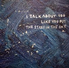 I talk about You .. .. like You put the stars in the sky