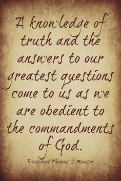 """▪How has following the Lord's teachings blessed you with light, truth, wisdom? ▪Review President Monson's http://pinterest.com/pin/24066179228814793 entire address """"Obedience Brings Blessings"""" http://lds.org/general-conference/2013/04/obedience-brings-blessings ▪Enjoy more inspirational messages from General Conference (of http://lds.org) http://facebook.com/pages/General-Conference-of-The-Church-of-Jesus-Christ-of-Latter-day-Saints/223271487682878"""
