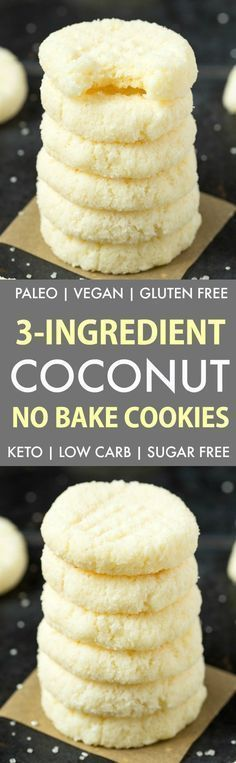 3-Ingredient No Bake Coconut Cookies (Keto, Paleo, Vegan, Sugar Free) 3 cups shredded unsweetened coconut flakes I used finely shredded1 cup coconut oil, melted1/2 cup monk fruit sweetened maple syrup Can substitute for any liquid sweetener of choice- See notes * (can do a 1/4 cup depending on what kind of texture you want)
