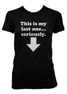 """This is my last one..seriously""  Maternity t shirt funny by CrazyDogTshirts, $19.99"