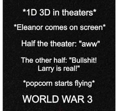 This is so gonna happen on Friday in the movie theatre. Stupid Larry crap.... It started World War 3 lol:)