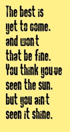 Frank Sinatra - The Best Is Yet To Come - song lyrics, song quotes, songs, music lyrics, music quotes