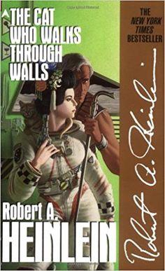 The Cat Who Walks through Walls : Robert A. Heinlein