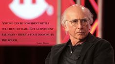 'Anyone can be confident with a full head of hair...' – Larry David [1920 x 1080]