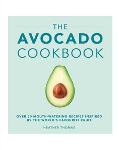Inspired by the world's favourite fruit, 'The Avocado Cookbook's' recipes are all designed around the humble avocado